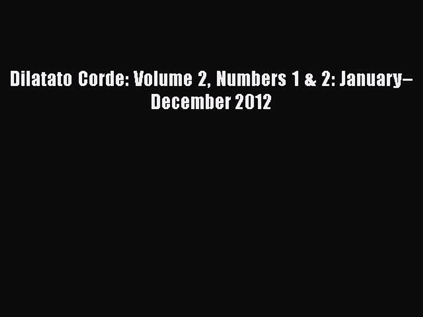 Ebook Dilatato Corde: Volume 2 Numbers 1 & 2: January–December 2012 Read Full Ebook