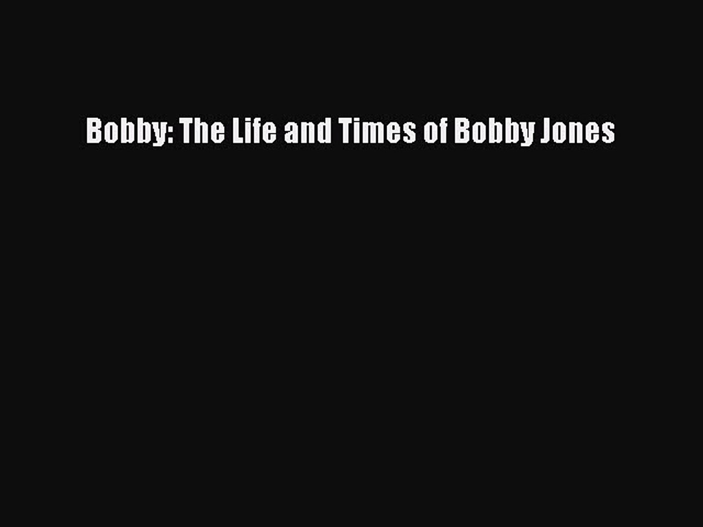 Read Bobby: The Life and Times of Bobby Jones Ebook Free