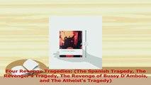 PDF  Four Revenge Tragedies The Spanish Tragedy The Revengers Tragedy The Revenge of Bussy Free Books