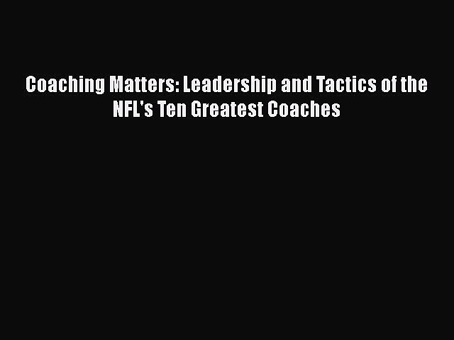 PDF Coaching Matters: Leadership and Tactics of the NFL's Ten Greatest Coaches  EBook