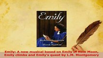 PDF  Emily A new musical based on Emily of New Moon Emily climbs and Emilys quest by LM Free Books