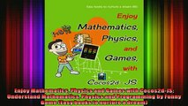READ FREE FULL EBOOK DOWNLOAD  Enjoy Mathematics Physics and Games with Cocos2dJS Understand Mathematics Physics and Full EBook