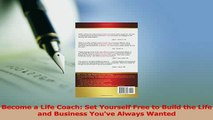 Read  Become a Life Coach Set Yourself Free to Build the Life and Business Youve Always Wanted Ebook Free