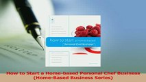 Read  How to Start a Homebased Personal Chef Business HomeBased Business Series Ebook Free
