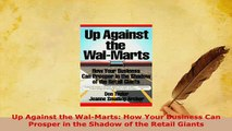 PDF  Up Against the WalMarts How Your Business Can Prosper in the Shadow of the Retail Giants Read Online