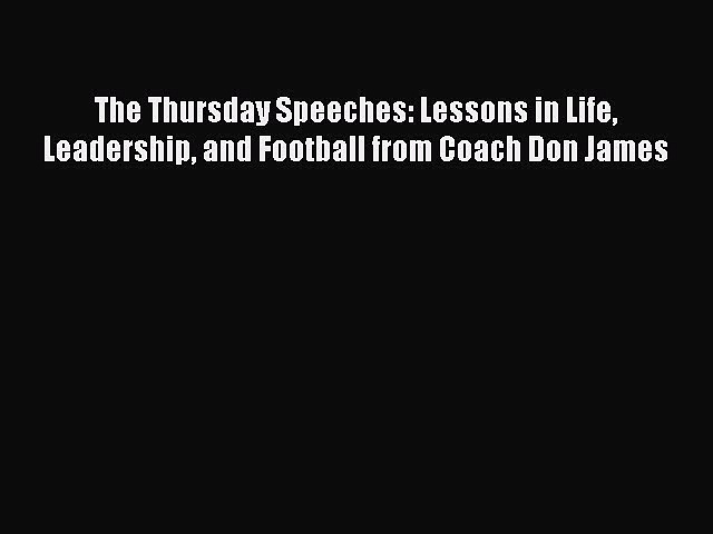 Download The Thursday Speeches: Lessons in Life Leadership and Football from Coach Don James