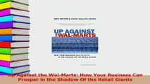 Read  Up Against the WalMarts How Your Business Can Prosper in the Shadow Of the Retail Giants Ebook Free