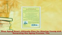 Download  Stop Aging Now Ultimate Plan for Staying Young and Reversing the Aging Process The Free Books