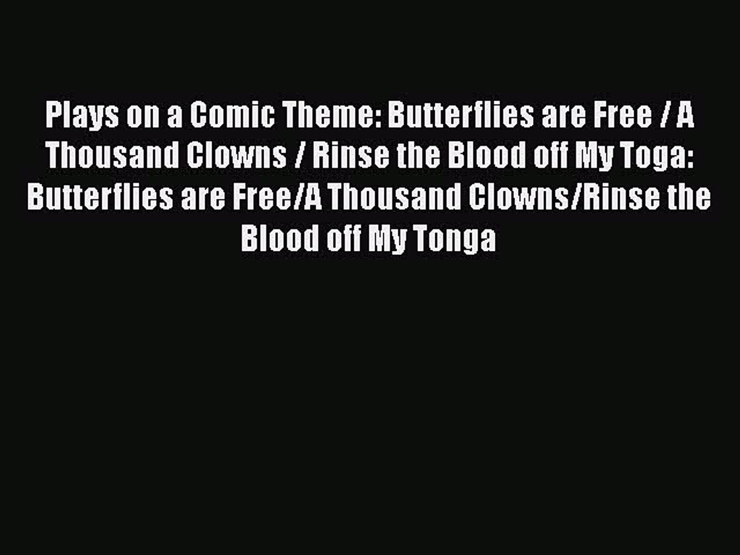 [PDF] Plays on a Comic Theme: Butterflies are Free / A Thousand Clowns / Rinse the Blood off
