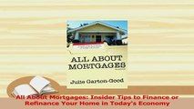 Read  All About Mortgages Insider Tips to Finance or Refinance Your Home in Todays Economy PDF Free