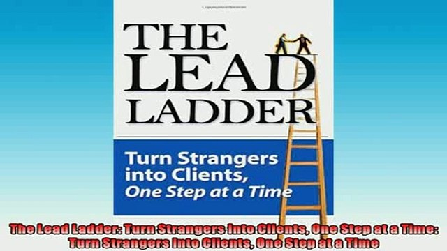 READ book  The Lead Ladder Turn Strangers Into Clients One Step at a Time Turn Strangers Into  DOWNLOAD ONLINE