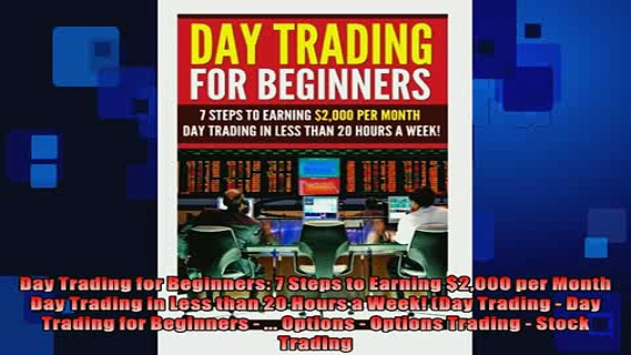 READ book  Day Trading for Beginners 7 Steps to Earning 2000 per Month Day Trading in Less than 20  BOOK ONLINE
