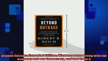 FREE PDF  Beyond Outrage Expanded Edition What has gone wrong with our economy and our democracy READ ONLINE