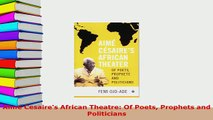 Download  Aime Cesaires African Theatre Of Poets Prophets and Politicians  Read Online