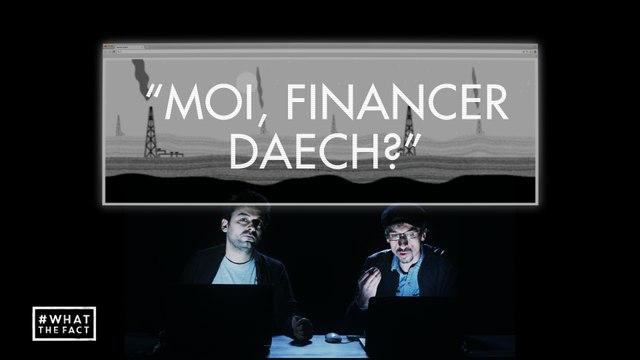 Moi, financer Daesh ? - What The Fact