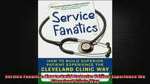 FREE DOWNLOAD  Service Fanatics How to Build Superior Patient Experience the Cleveland Clinic Way  FREE BOOOK ONLINE