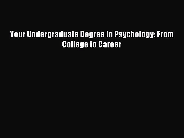 Download Your Undergraduate Degree in Psychology: From College to Career PDF Online