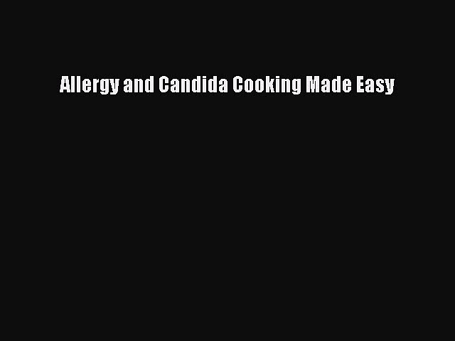[Read Book] Allergy and Candida Cooking Made Easy  EBook
