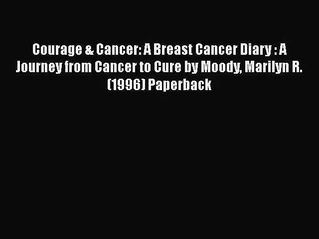 [Read Book] Courage & Cancer: A Breast Cancer Diary : A Journey from Cancer to Cure by Moody
