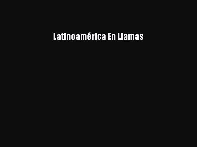 Book Latinoamérica En Llamas Read Online