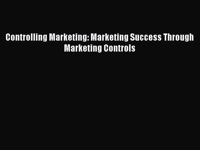 PDF Controlling Marketing: Marketing Success Through Marketing Controls  Read Online