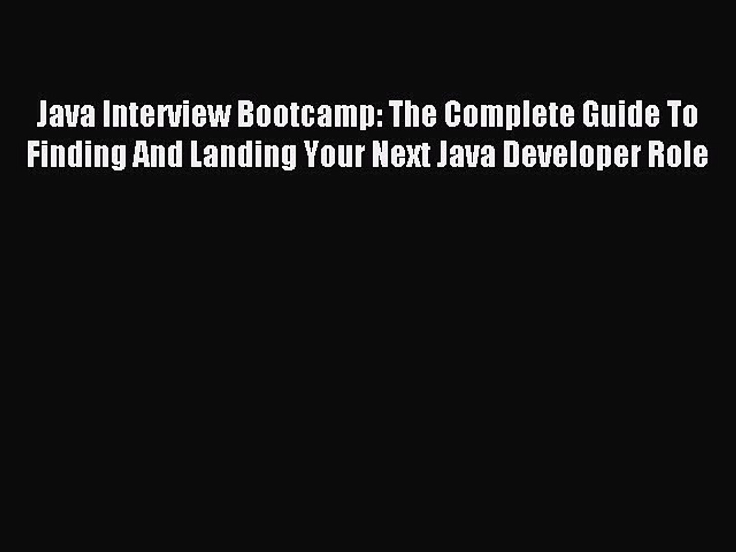 PDF Java Interview Bootcamp: The Complete Guide To Finding And Landing Your Next Java Developer
