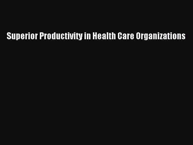 Download Superior Productivity in Health Care Organizations  EBook