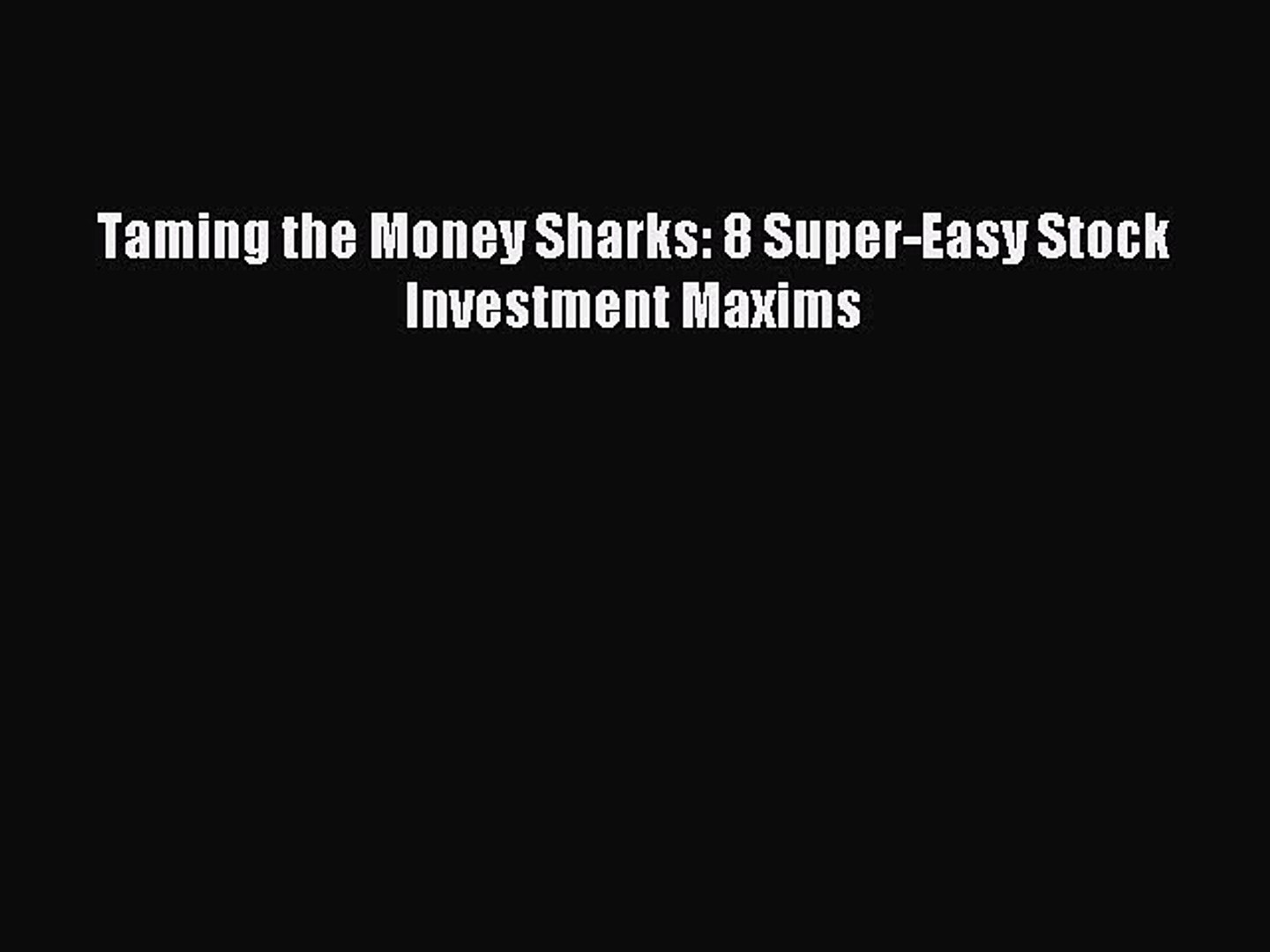 Download Taming the Money Sharks: 8 Super-Easy Stock Investment Maxims  Read Online