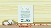 Download  Recollections of a Picture Dealer Dover Fine Art History of Art Read Online