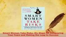 Read  Smart Women Take Risks Six Steps for Conquering Your Fears and Making the Leap to Success Ebook Online