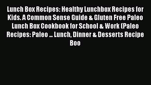 PDF Lunch Box Recipes: Healthy Lunchbox Recipes for Kids. A Common Sense Guide & Gluten Free