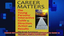 READ book  CAREER MATTERS The Young Persons Interactive Guide to Direction Action and Results Full Free