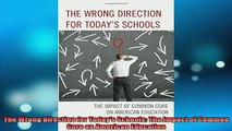 READ FREE FULL EBOOK DOWNLOAD  The Wrong Direction for Todays Schools The Impact of Common Core on American Education Full EBook