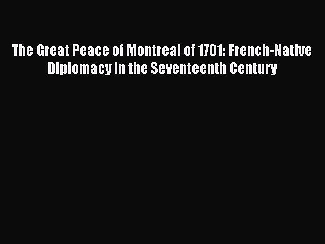 [Read book] The Great Peace of Montreal of 1701: French-Native Diplomacy in the Seventeenth