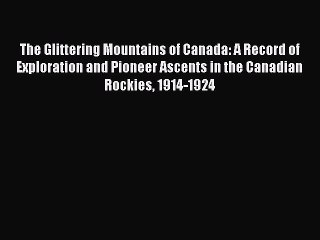 [Read book] The Glittering Mountains of Canada: A Record of Exploration and Pioneer Ascents