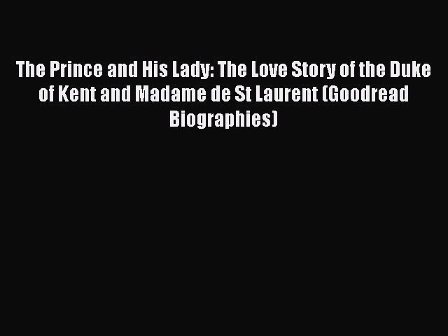 [Read book] The Prince and His Lady: The Love Story of the Duke of Kent and Madame de St Laurent
