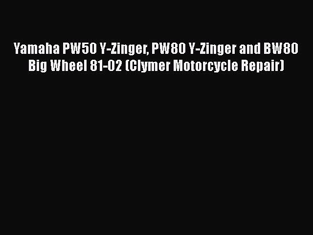 [Read Book] Yamaha PW50 Y-Zinger PW80 Y-Zinger and BW80 Big Wheel 81-02 (Clymer Motorcycle