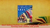 Read  Start Selling Clothes On eBay A beginners guide for turning used clothes into profit Ebook Free