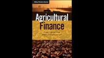 Agricultural Finance From Crops to Land Water and Infrastructure The Wiley Finance Series