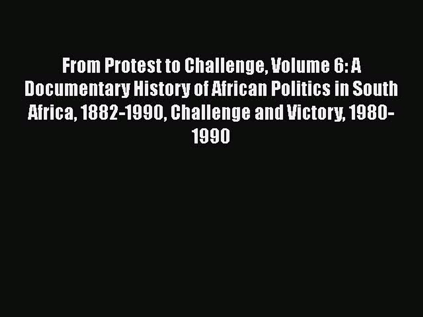[Read book] From Protest to Challenge Volume 6: A Documentary History of African Politics in