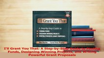 Read  Ill Grant You That A StepbyStep Guide to Finding Funds Designing Winning Projects and PDF Online