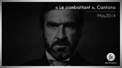 Bon Entendeur, Le Combattant, Cantona, May2014