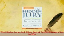 Read  The Hidden Jury And Other Secret Tactics Lawyers Use to Win Ebook Free
