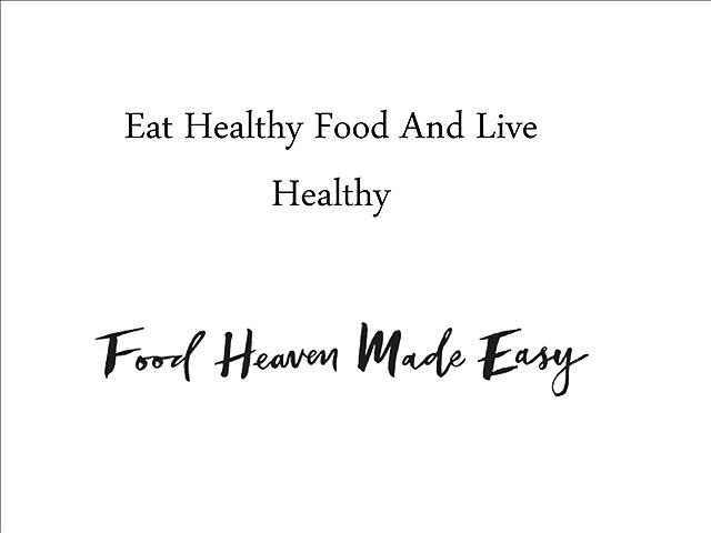 Eat Healthy Food And Live Healthy