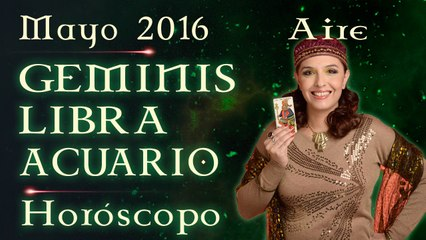 Horóscopo GEMINIS, LIBRA y ACUARIO, Mayo 2016 Signos de Aire por Jimena La Torre