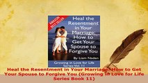 PDF  Heal the Resentment in Your Marriage How to Get Your Spouse to Forgive You Growing in Download Full Ebook