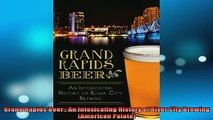 READ book  Grand Rapids Beer An Intoxicating History of River City Brewing American Palate Full Free