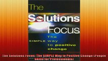 FREE DOWNLOAD  The Solutions Focus The SIMPLE Way to Positive Change People Skills for Professionals READ ONLINE