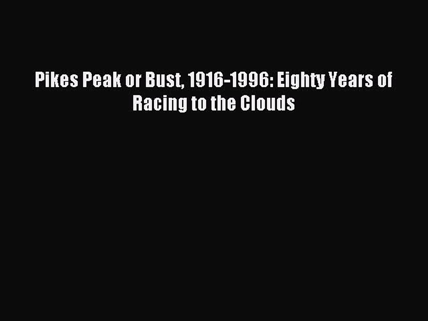 Read Pikes Peak or Bust 1916-1996: Eighty Years of Racing to the Clouds Ebook Free