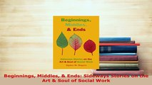 PDF  Beginnings Middles  Ends Sideways Stories on the Art  Soul of Social Work Free Books